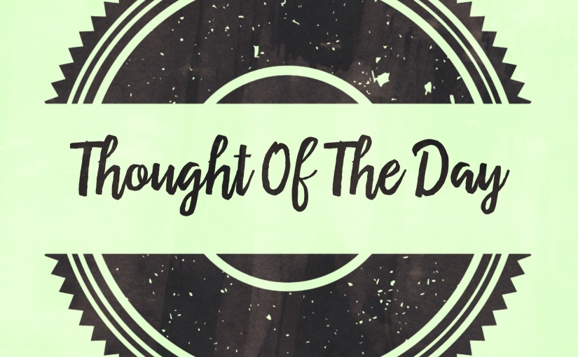 Thought of the day 01 – Everything haschanged…