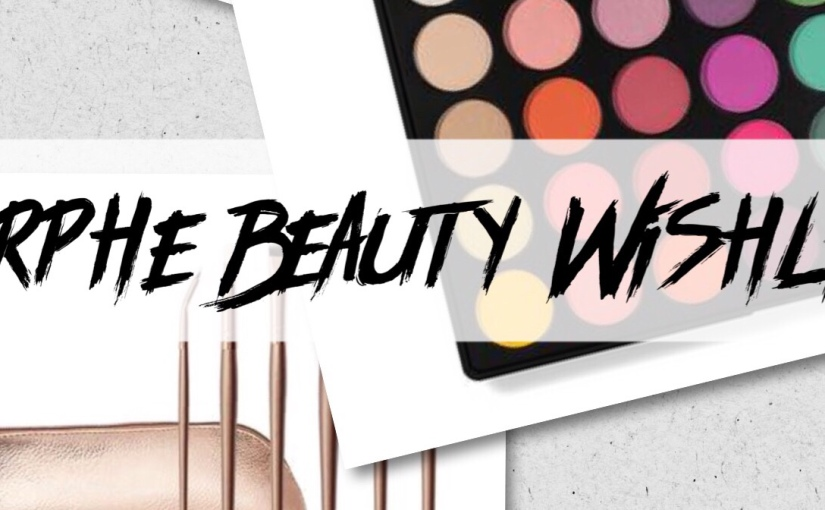 Morphe Beauty Wishlist 🌈